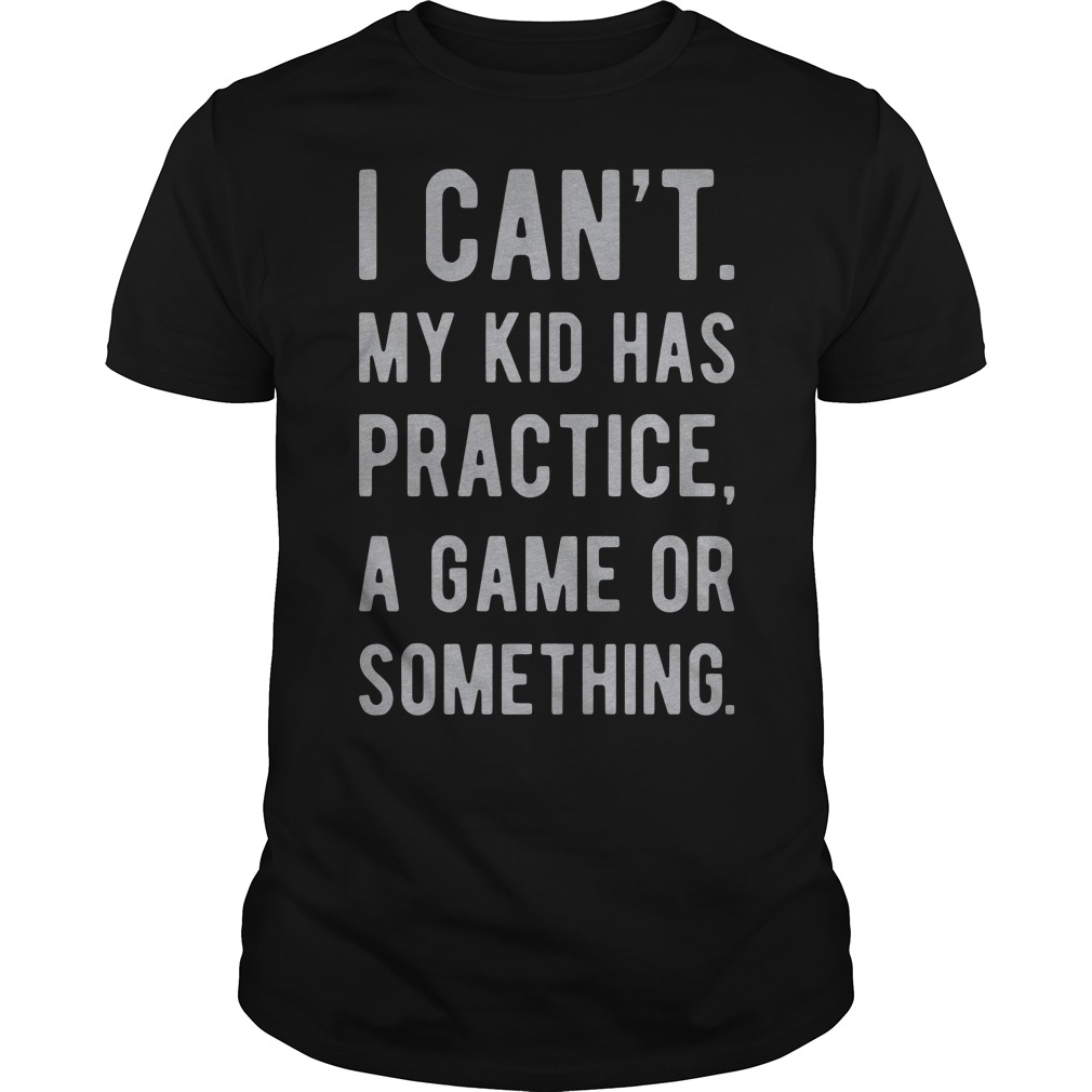 I Can'T My Kid Has Practice A Game Or Something Guy Tees