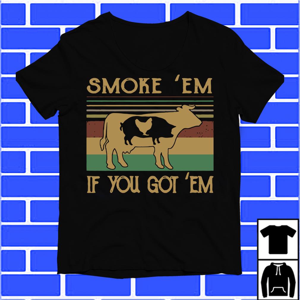 Cow Pig And Chicken Smoke 'Em If You Got 'Em Shirt
