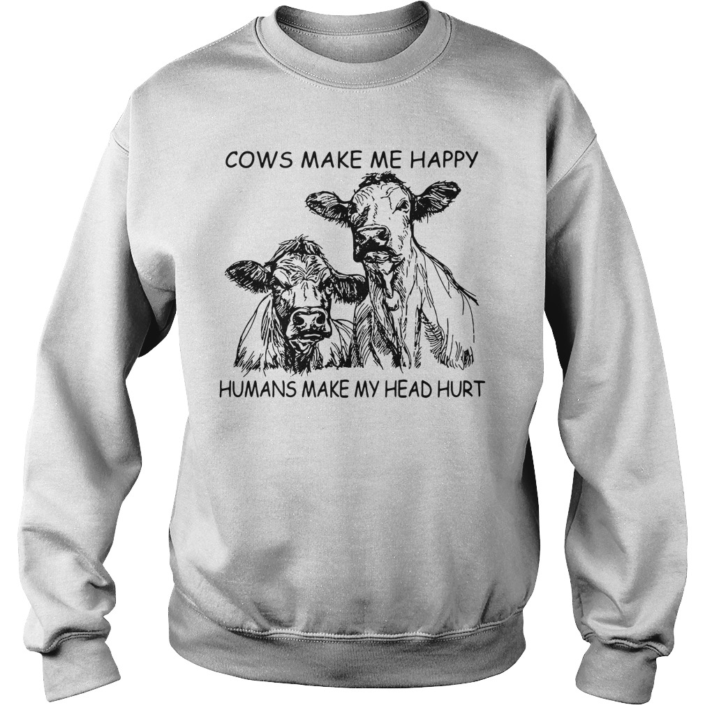 Cows Make Me Happy Humans Make My Head Hurt Sweater