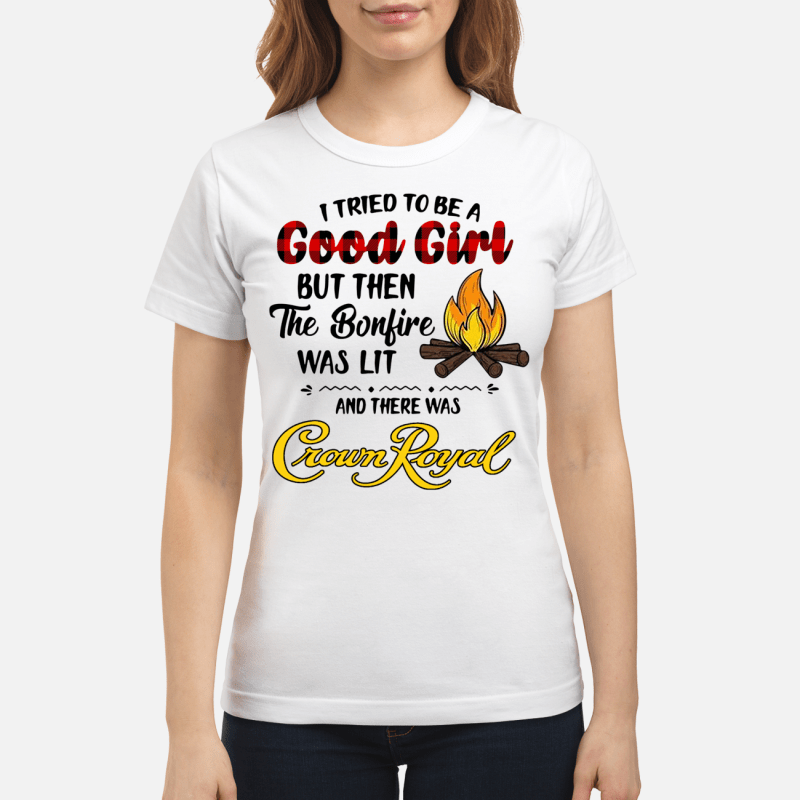 Crown Royal I Tried To Be A Good Girl Ladies Tee