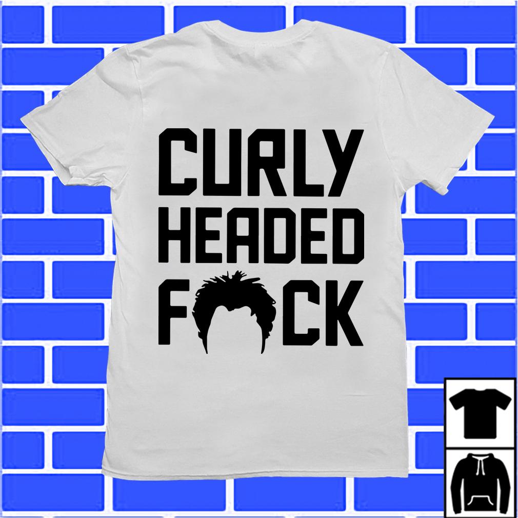 Curly Headed Fuck Shirt