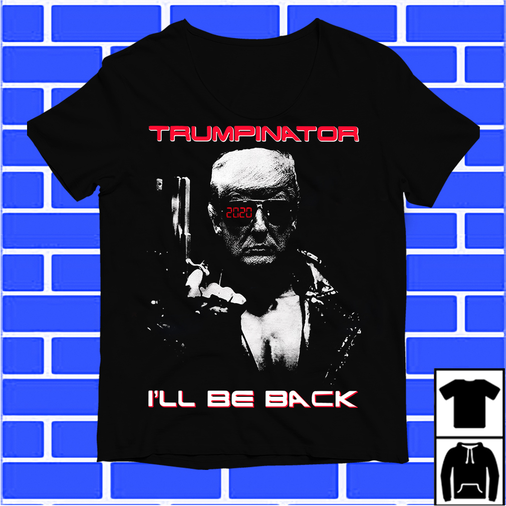Donald Trumpinator 2020 I'Ll Be Back Shirt