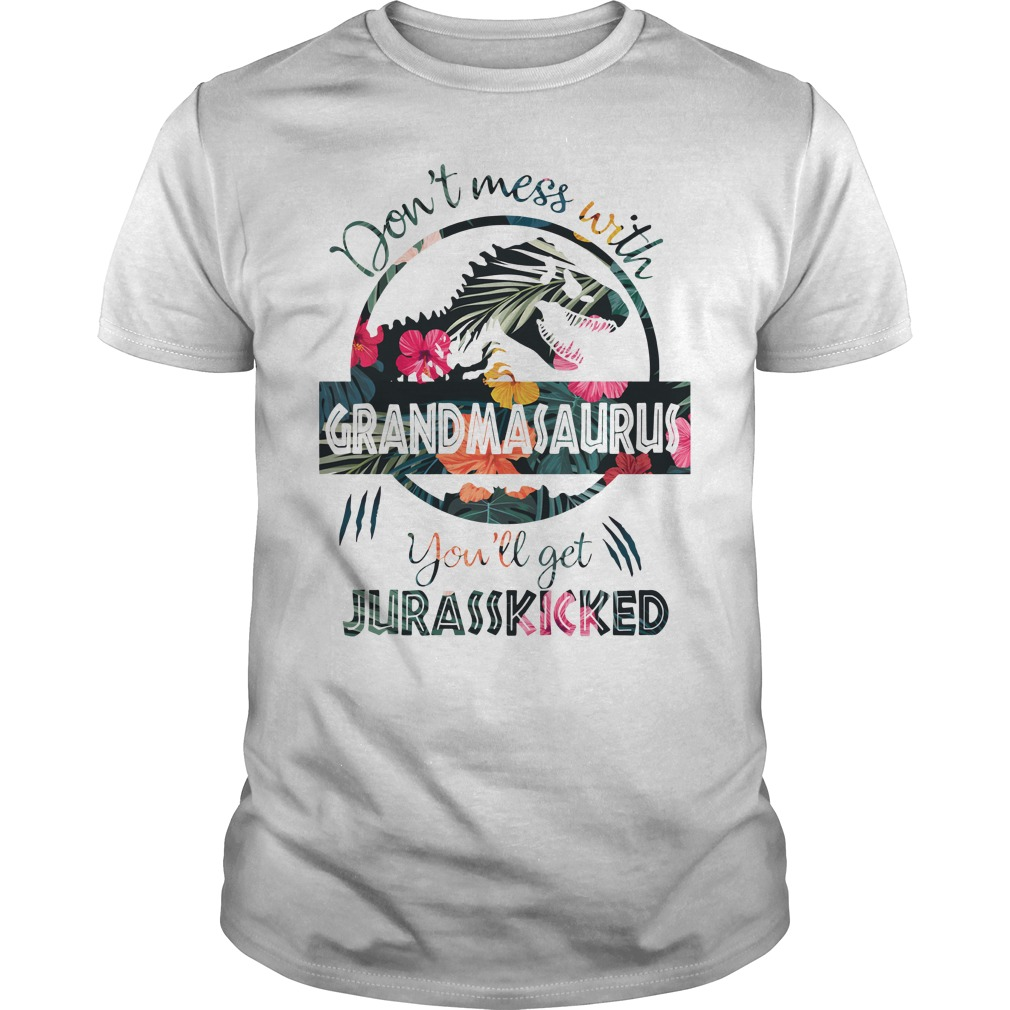 Don'T Mess With Grandmasaurus Or You'Ll Get Jurasskicked Guy Tees