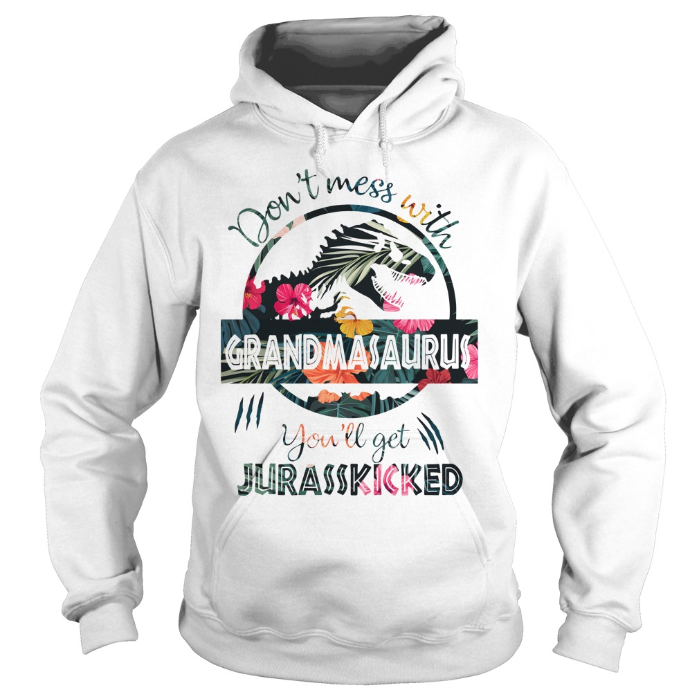 Don'T Mess With Grandmasaurus Or You'Ll Get Jurasskicked Hoodie