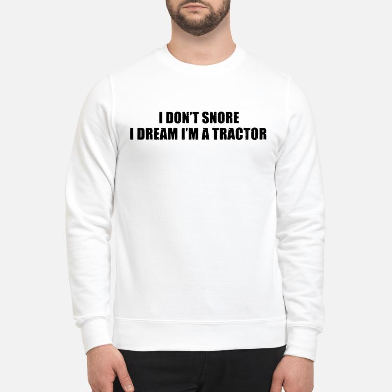 I Don'T Snore I Dream I'M A Tractor Sweater