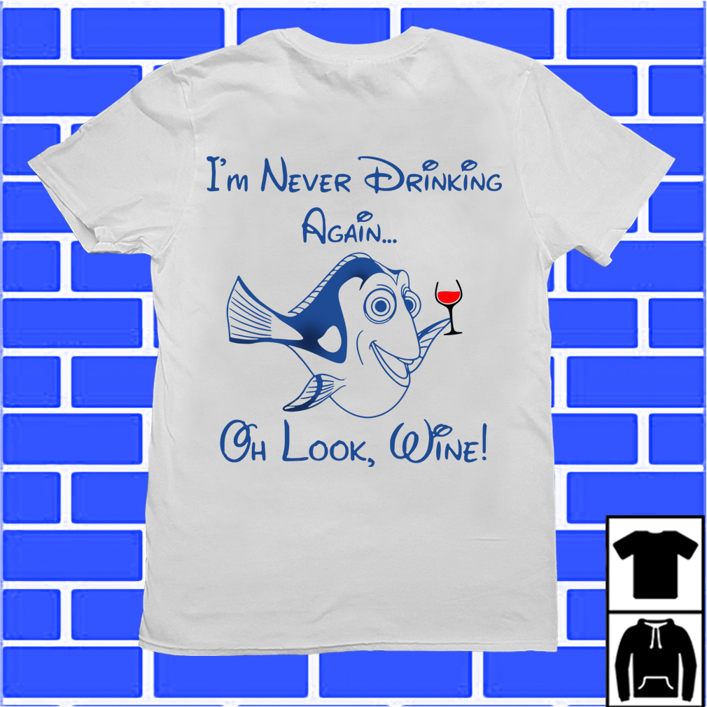 Dory I'M Never Drinking Again Oh Look Wine Shirt