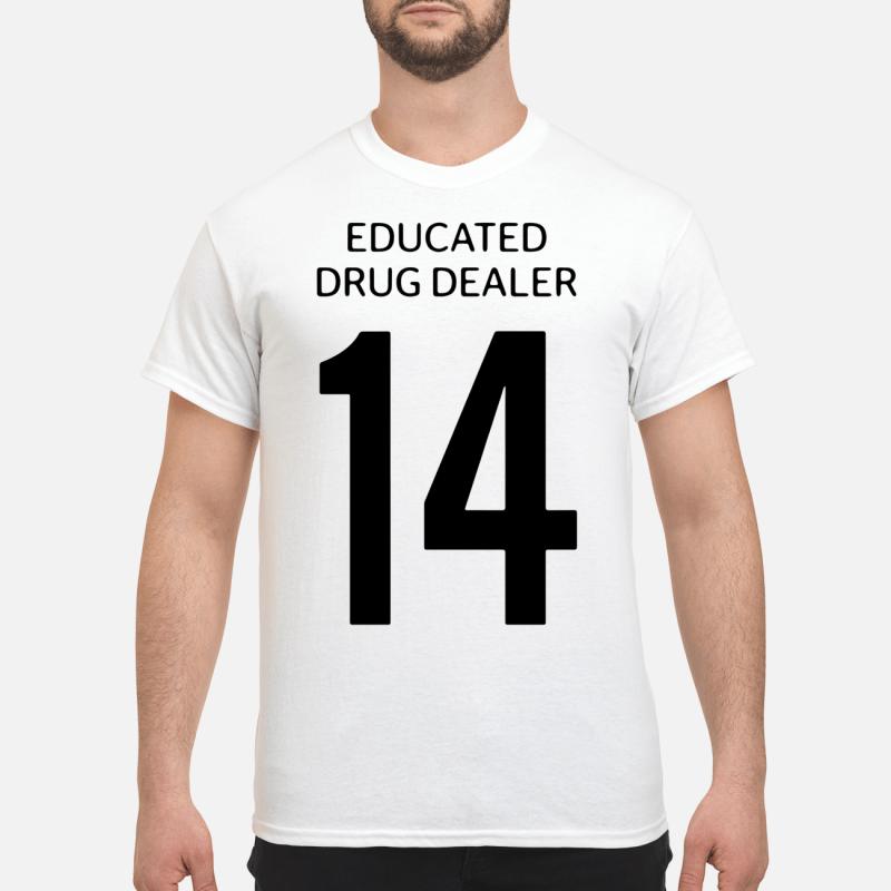 Educated Drug Dealer 14 Guy Tees