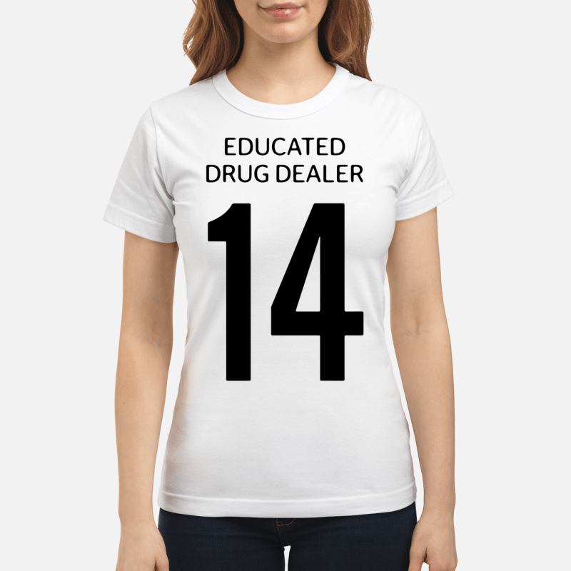 5724ebb2f Educated drug dealer 14 shirt, sweater, hoodie, and tank top