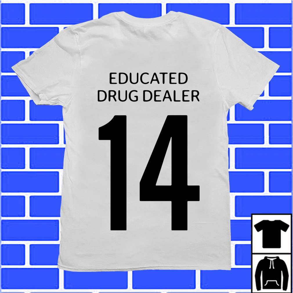 Educated Drug Dealer 14 Shirt