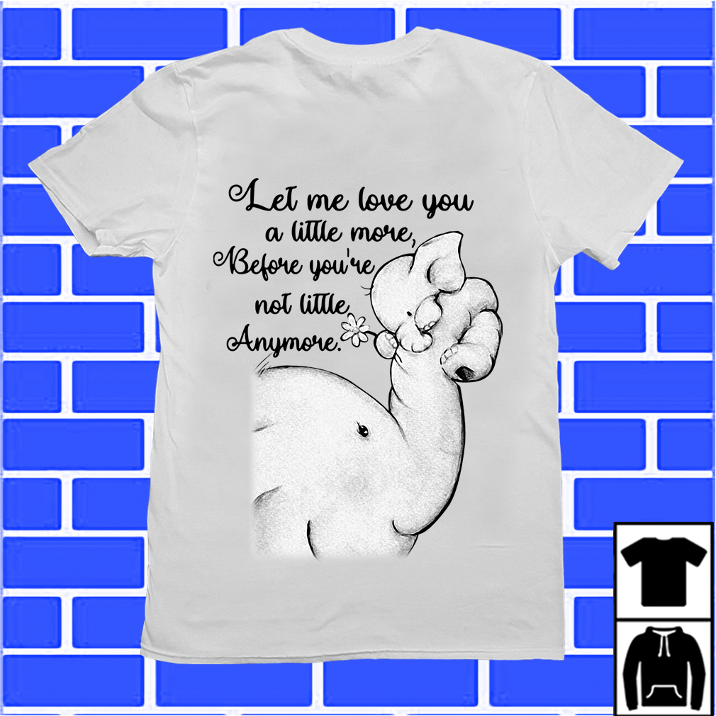 Elephant With Her Baby Let Me Love You A Little More Shirt