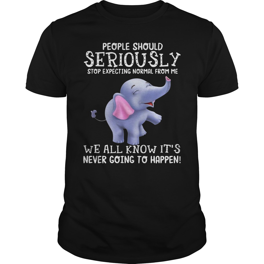 Elephant People Should Seriously Stop Expecting Normal From Me Guy Tees