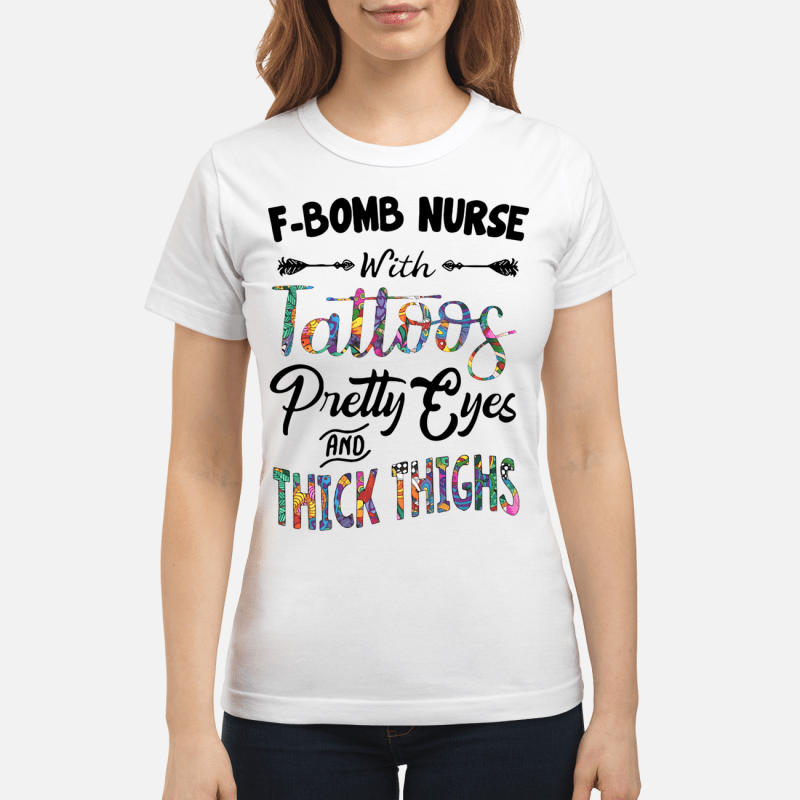 F-Bomb Nurse With Tattoos Pretty Eyes And Thick Thighs Ladies Tee