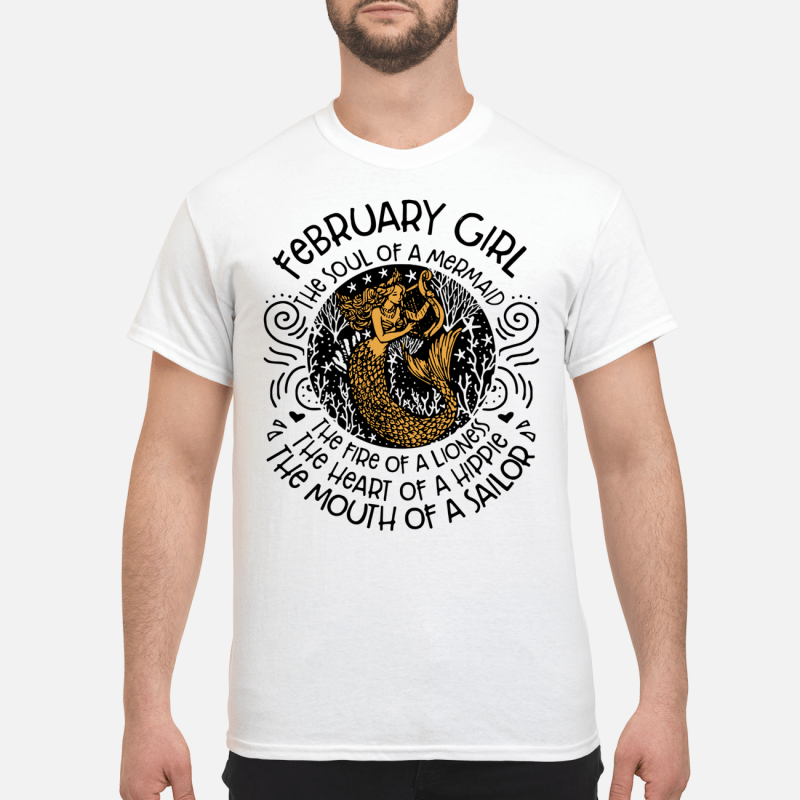 February Girl The Soul Of Mermaid The Fire Of A Lioness Guy Tees