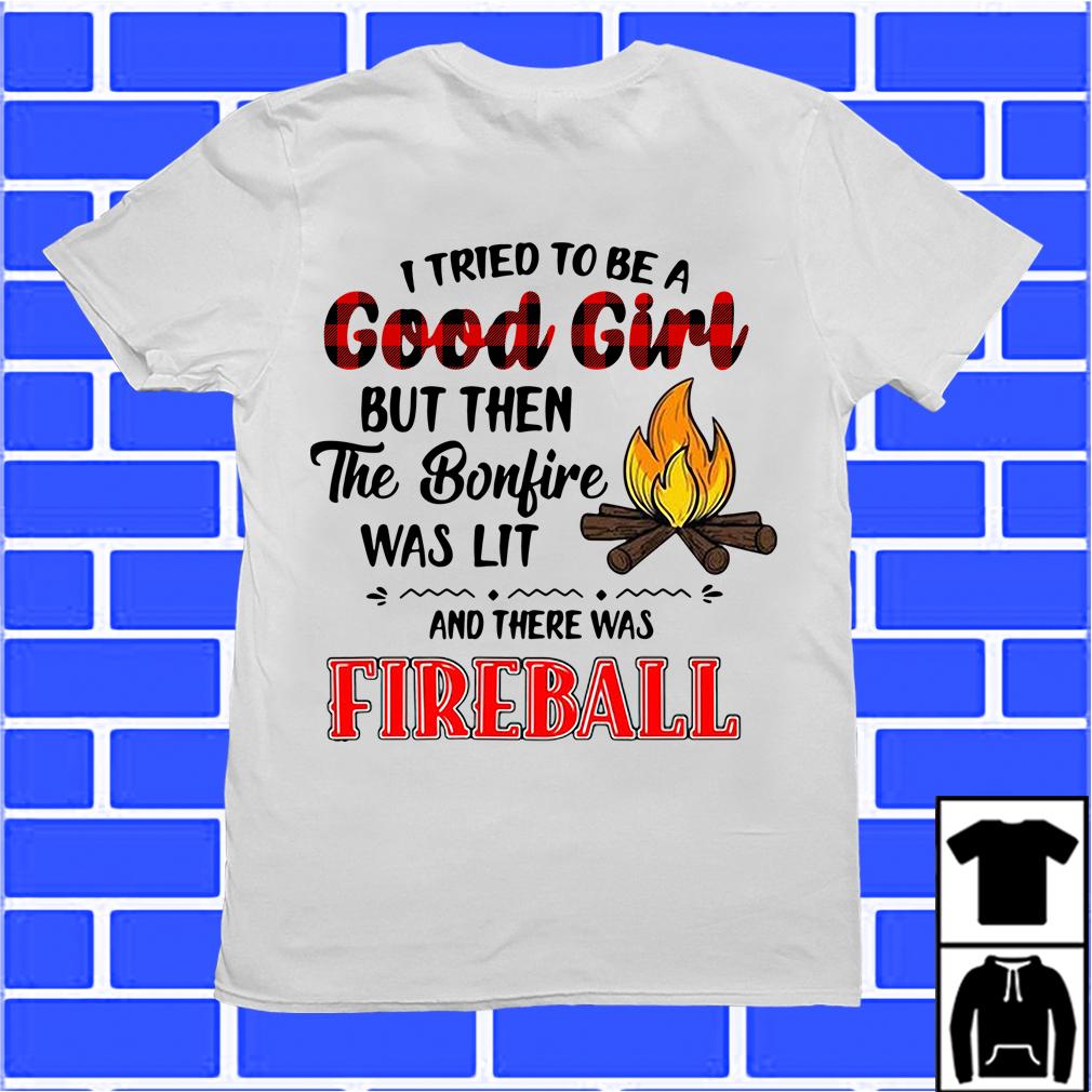 Fireball I Tried To Be A Good Girl Shirt