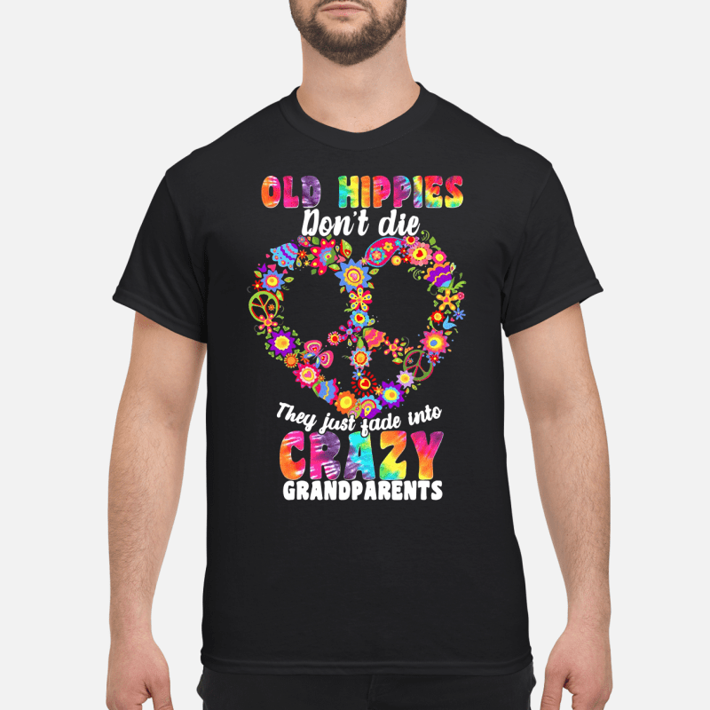 Flower Old Hippies Don'T Die They Just Fade Into Crazy Grandparent Guy Tees