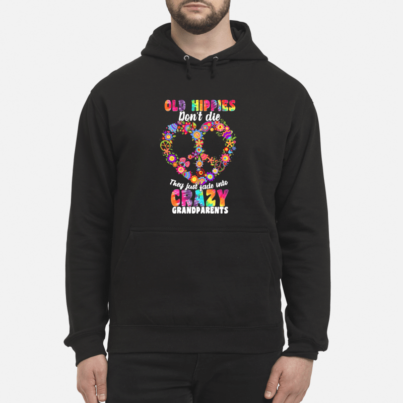 Flower Old Hippies Don'T Die They Just Fade Into Crazy Grandparent Hoodie