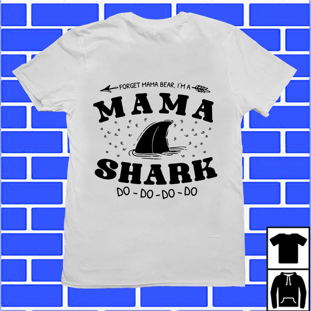 Forget Mama Bear I'M A Mama Shark Do Do Do Do Shirt