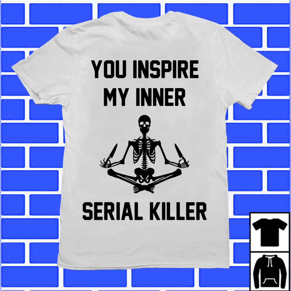 Hippie Skeleton You Inspire Me Inner Serial Killer Shirt