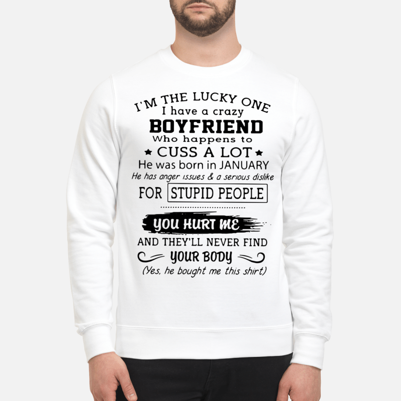 I'M The Lucky One I Have A Crazy Boyfriend Who Happens To Cuss A Lot Sweater