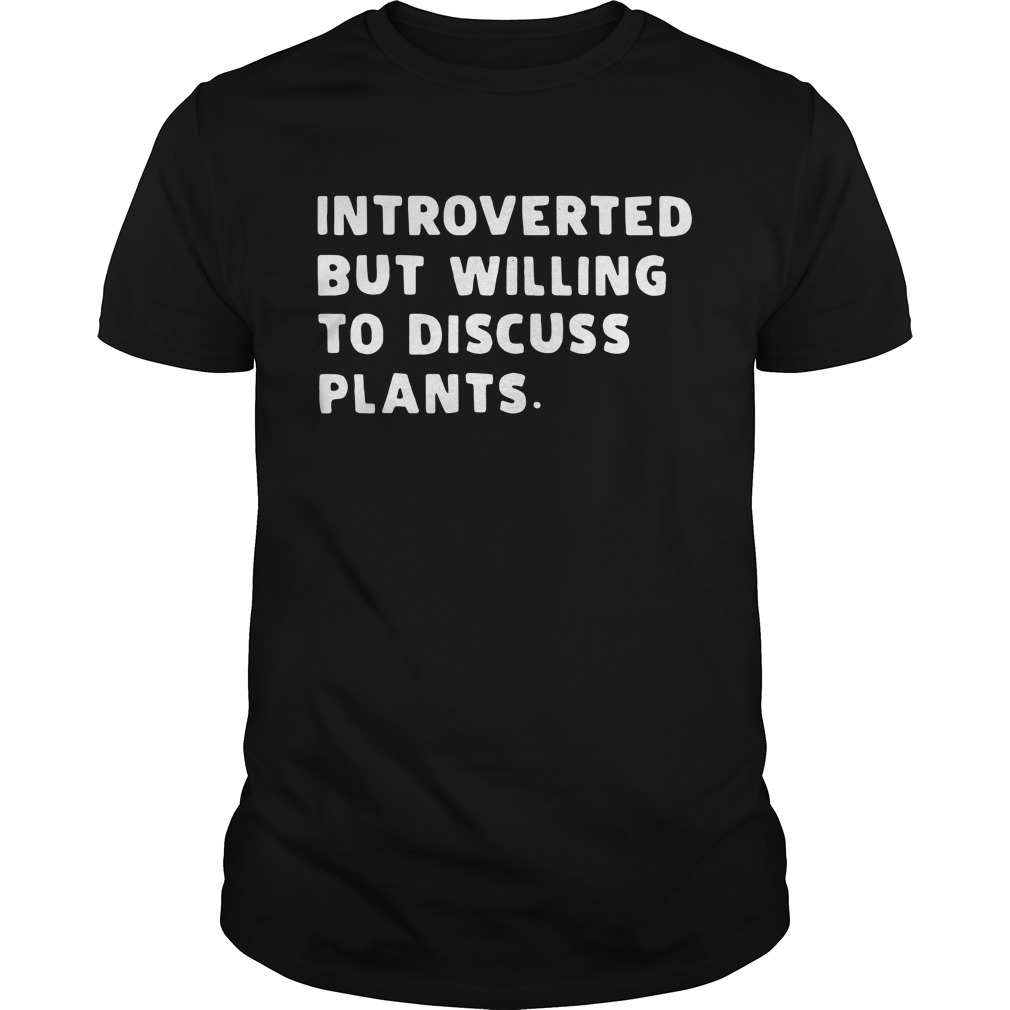 Introverted But Willing To Discuss Plants Guy Tees
