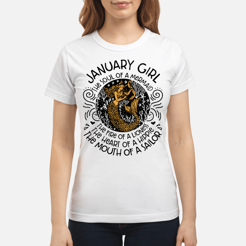 January Girl The Soul Of Mermaid The Fire Of A Lioness Ladies Tee