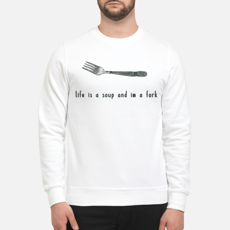 Life Is A Soup And I'M A Fork Sweater