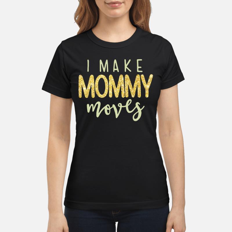 I Make Mommy Moves Ladies Tee