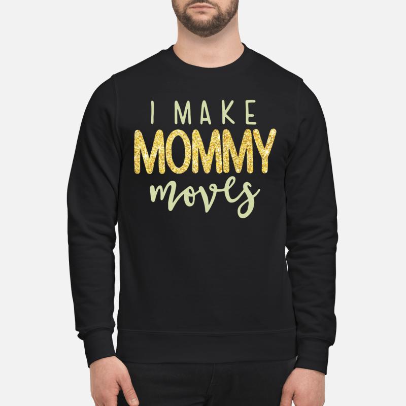 I Make Mommy Moves Sweater