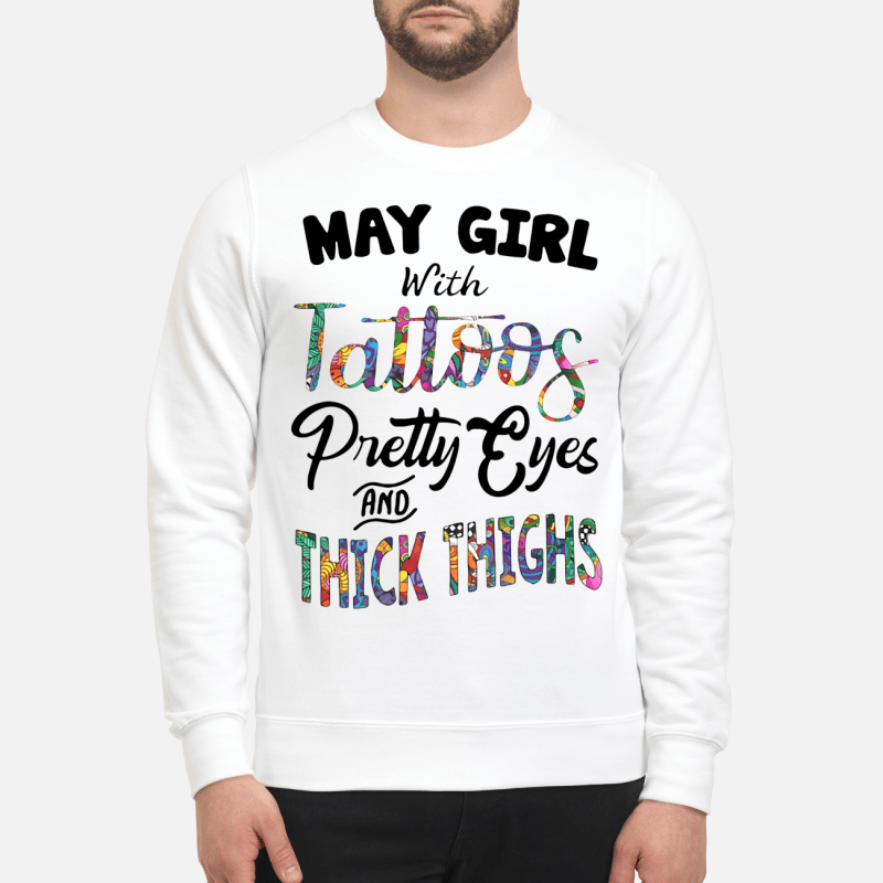 May Girl With Tattoos Pretty Eyes And Thick Thighs Sweater