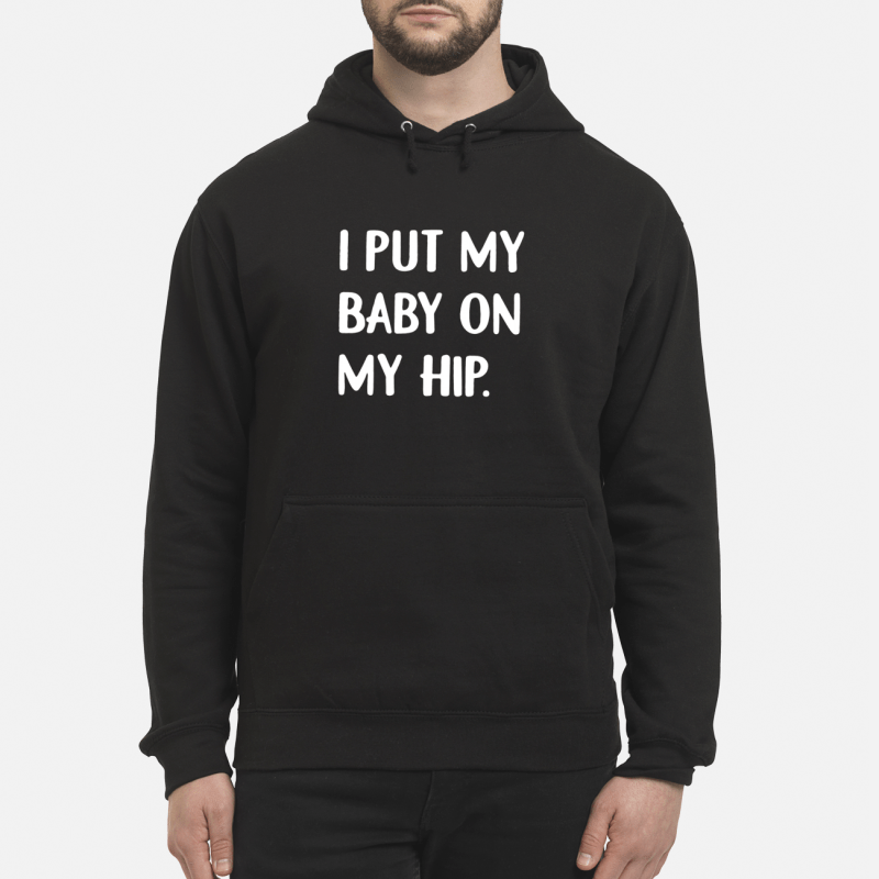 Mommy Or Daddy I Put My Baby On My Hip Hoodie