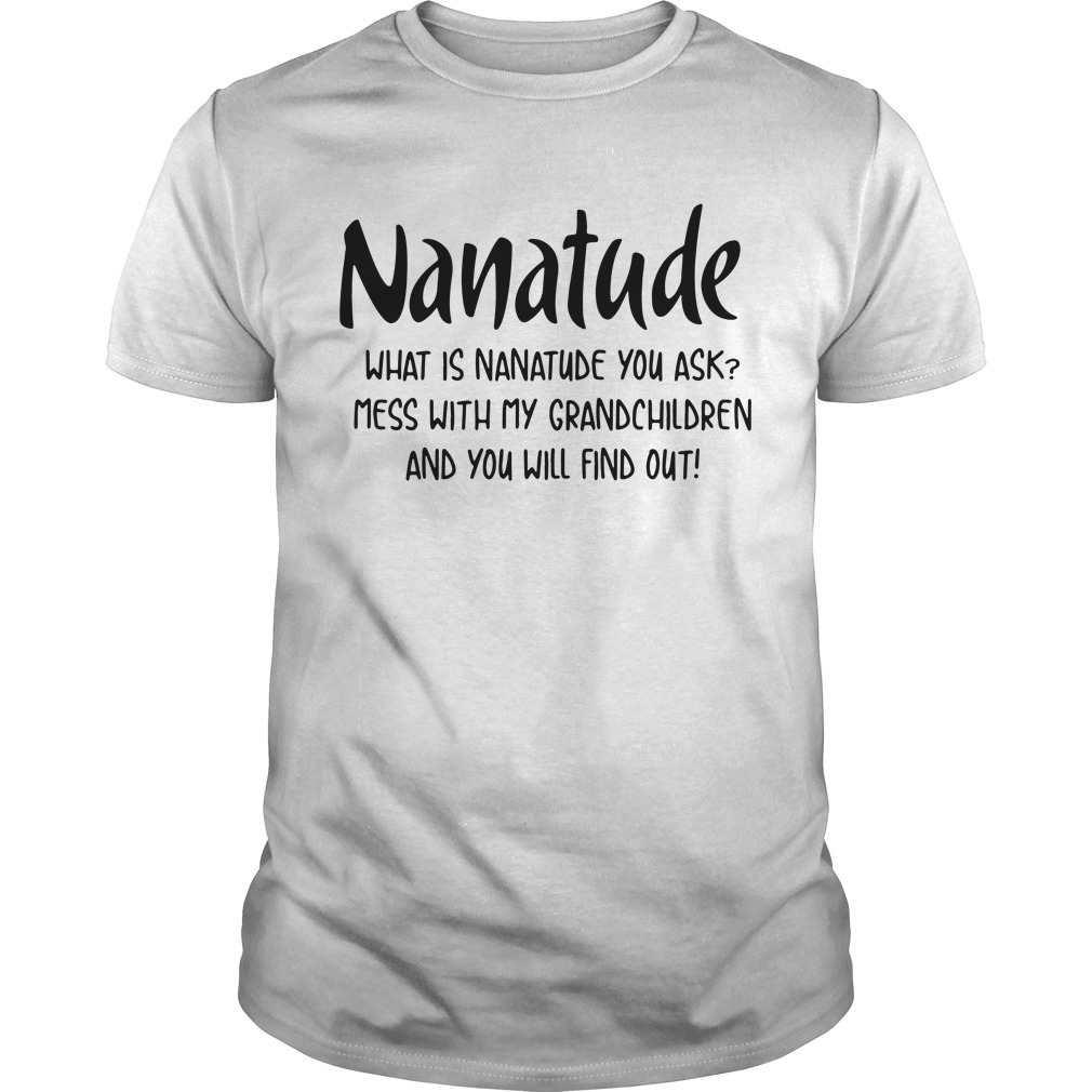 Nanatude What Is Nanatude You Ask Mess With My Niece And You Will Find Out Guy Tees