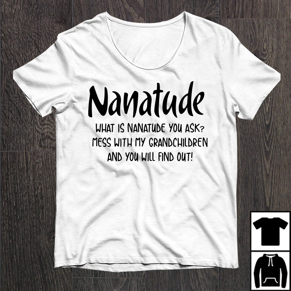 Nanatude What Is Nanatude You Ask Mess With My Niece And You Will Find Out Shirt