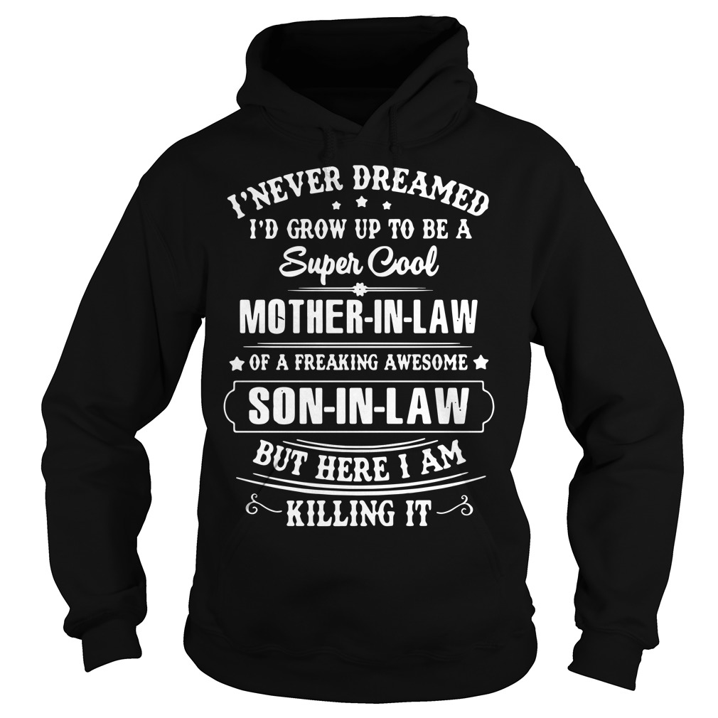 I Never Dreamed I'D Grow Up To Be A Super Cool Mother In Law Hoodie