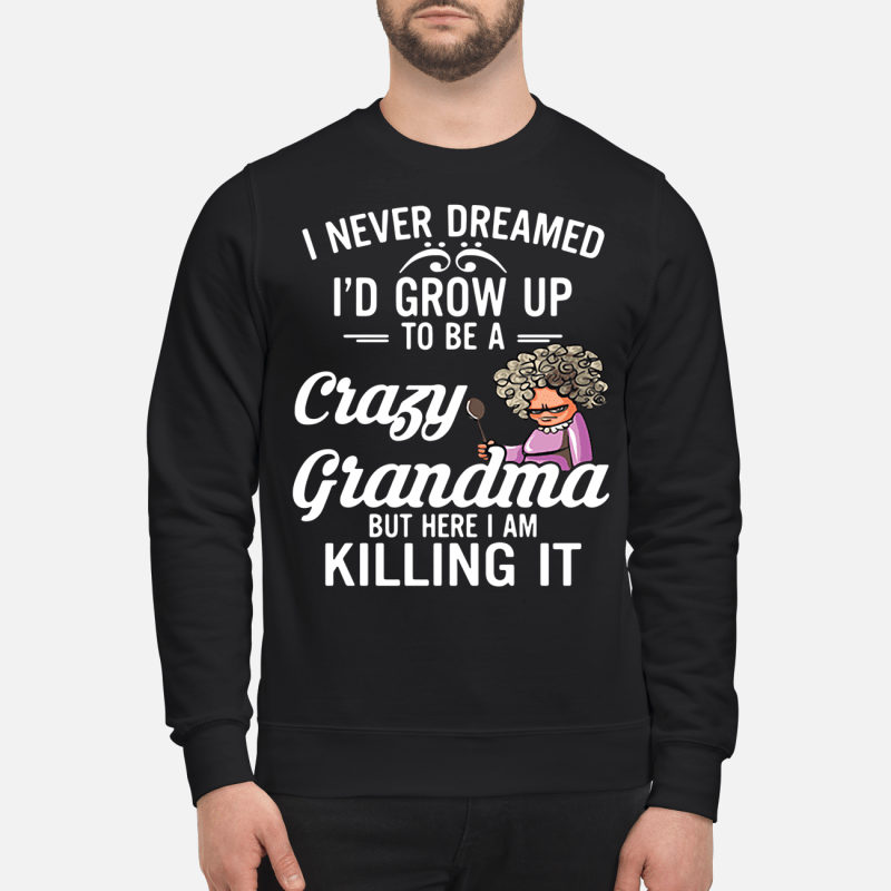 I Never Dreamed I'D Grown Up To Be A Crazy Grandma Sweater