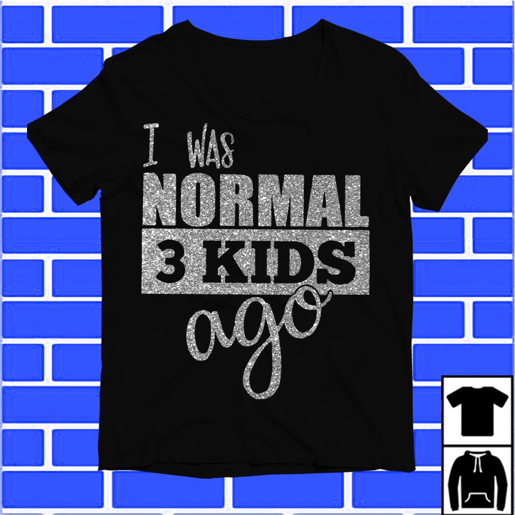 I Was Normal 3 Kids Ago Shirt