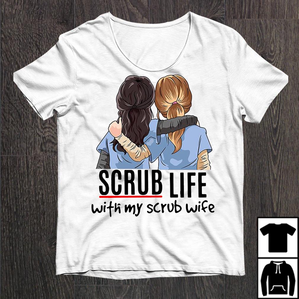 Nurse Scrub Life With My Scrub Wife Shirt