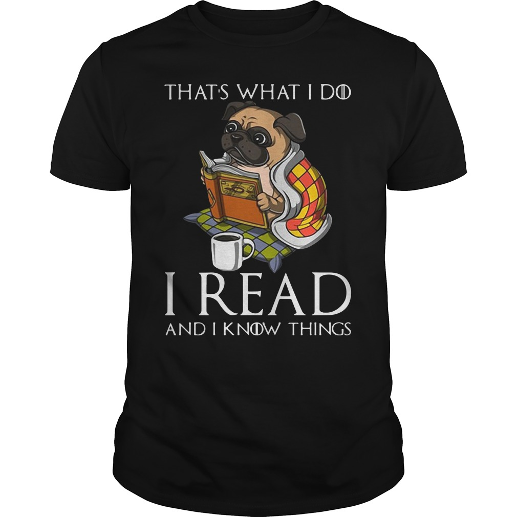 Pug Dog That'S What I Do I Read And I Know Things Guy Tees