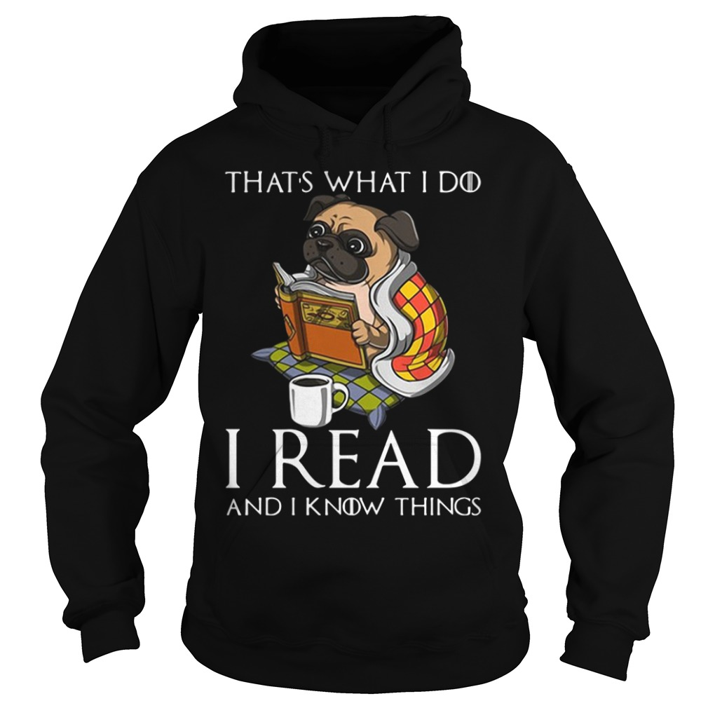 Pug Dog That'S What I Do I Read And I Know Things Hoodie