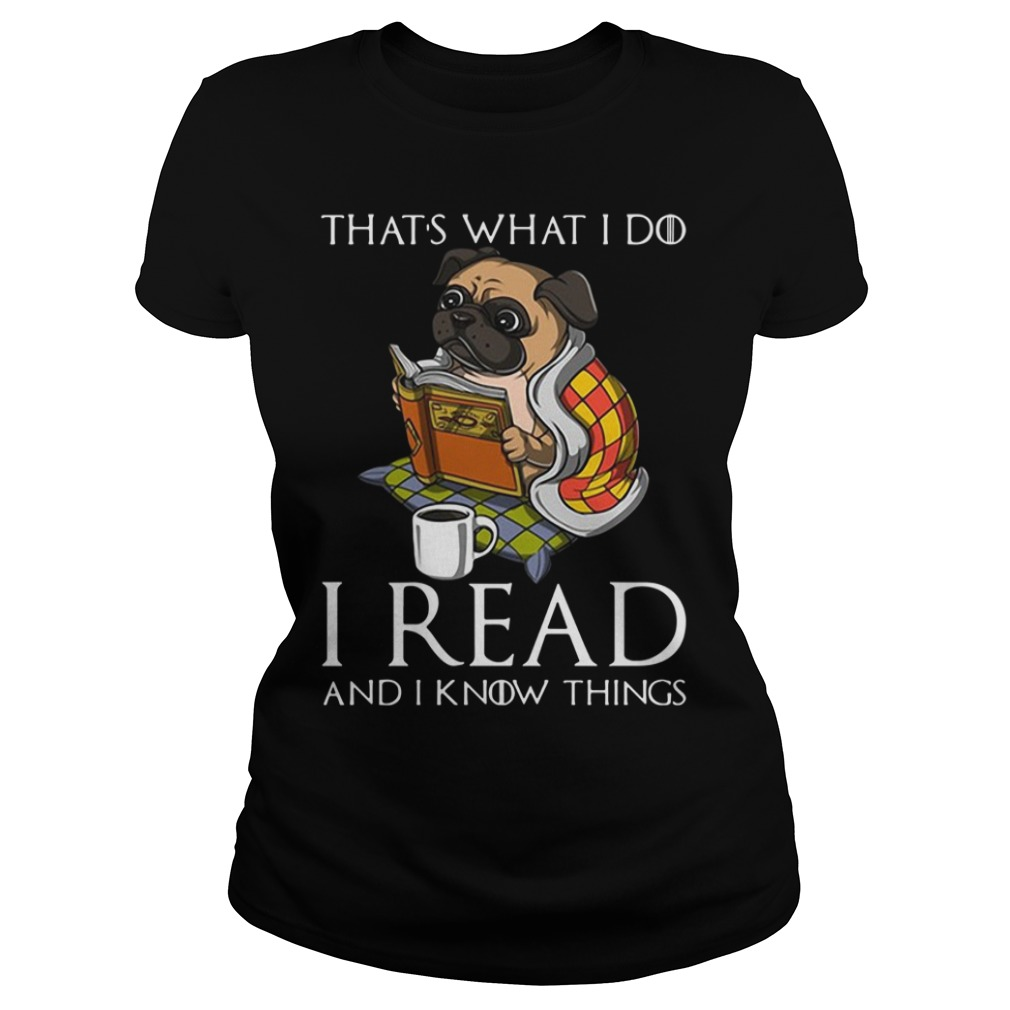 Pug Dog That'S What I Do I Read And I Know Things Ladies Tee