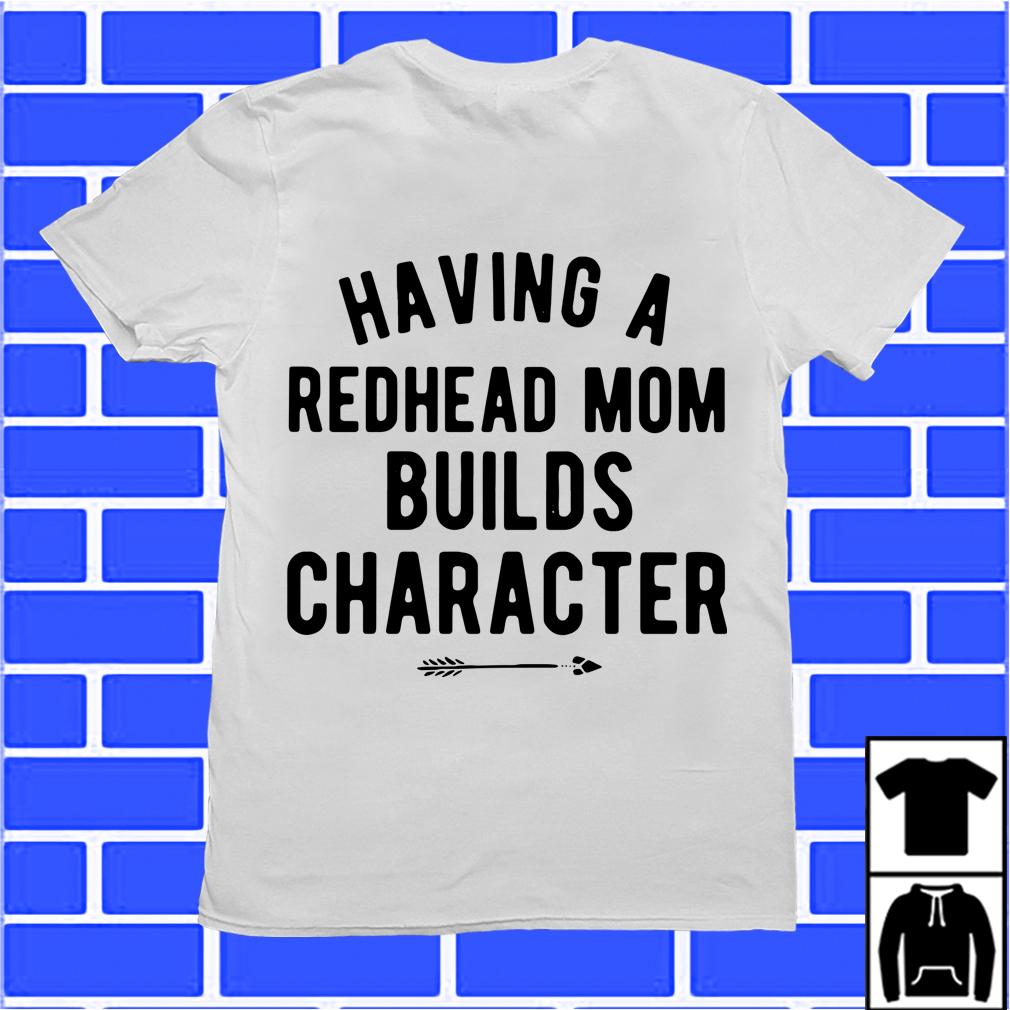 Having A Redhead Mom Builds Character Shirt