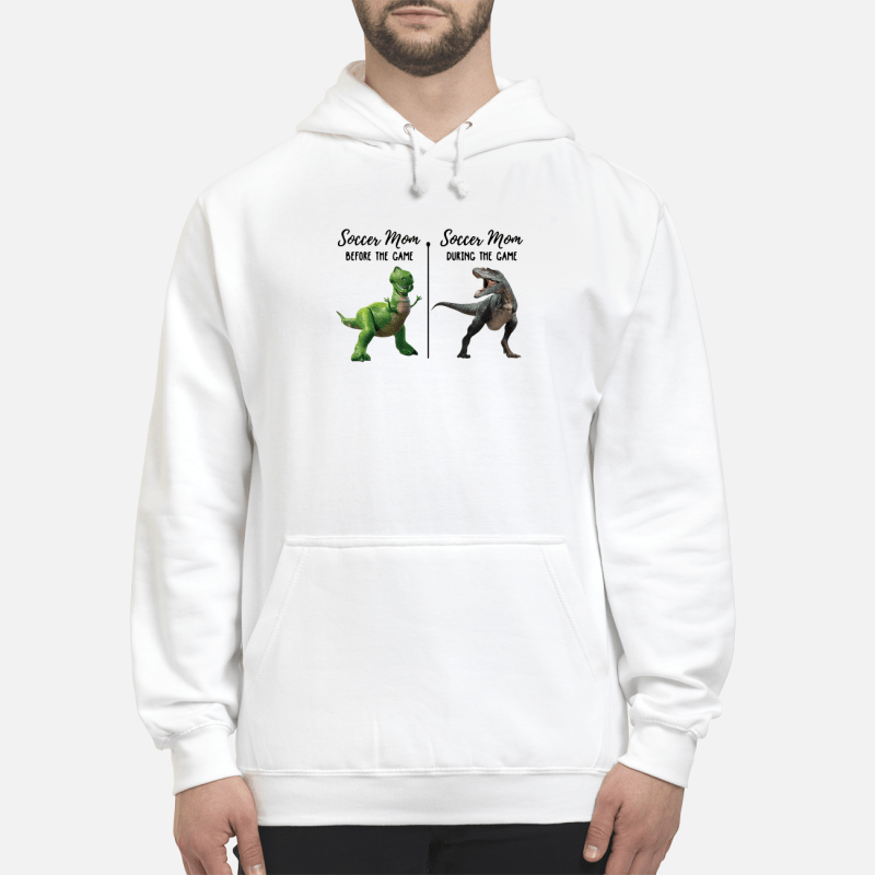 Rex And T-Rex Soccer Mom Before The Game Soccer Mom The During Game Hoodie