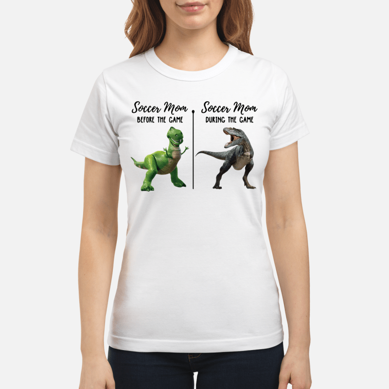 Rex And T-Rex Soccer Mom Before The Game Soccer Mom The During Game Ladies Tee