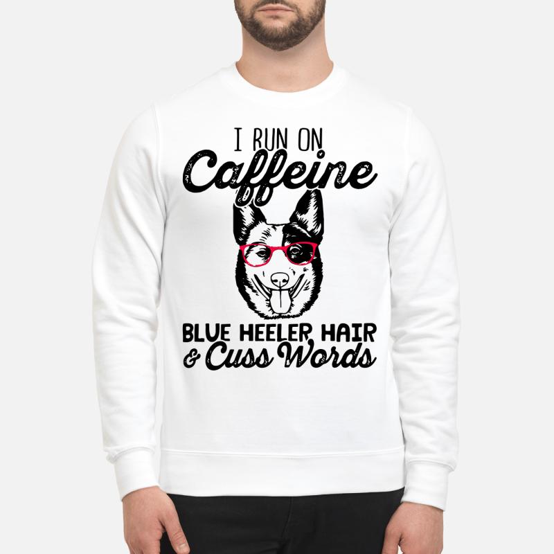 I Run On Caffeine Blue Heller Hair And Cuss Words Sweater