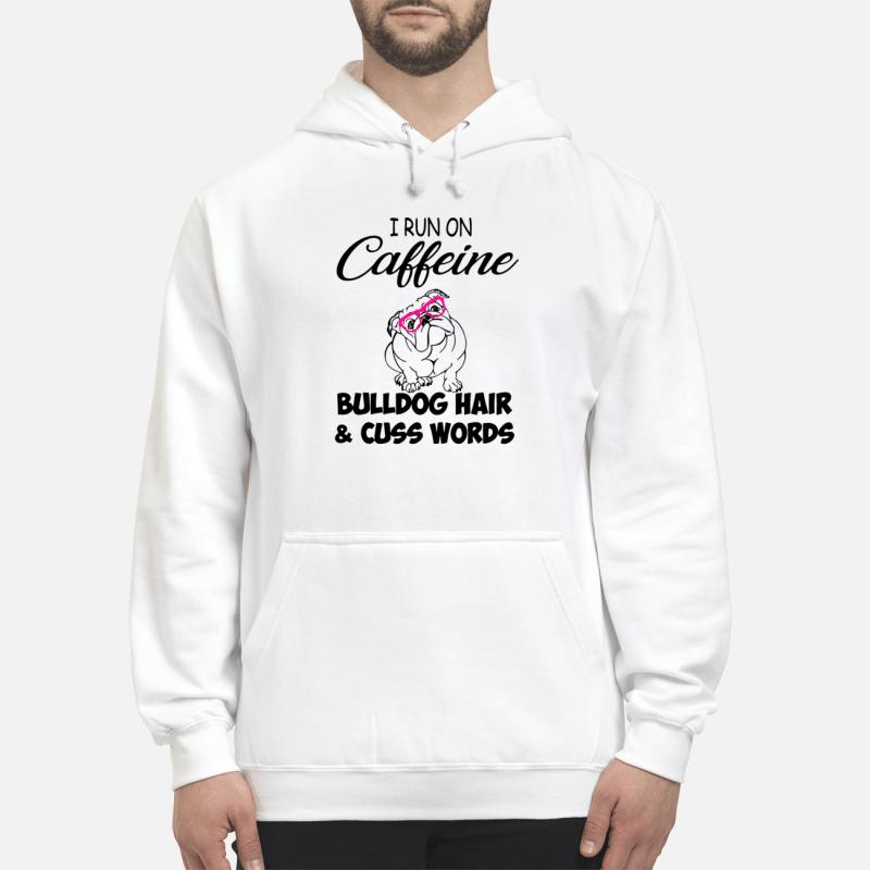 I Run On Caffeine Bulldog Hair And Cuss Words Hoodie