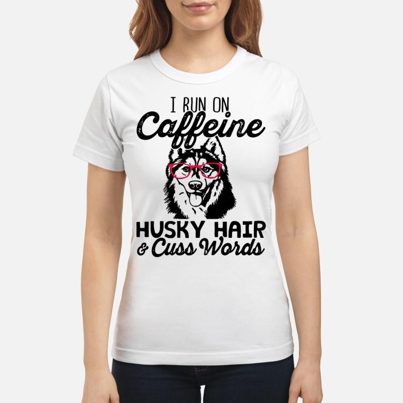 I Run On Caffeine Husky Hair And Cuss Words Ladies Tee