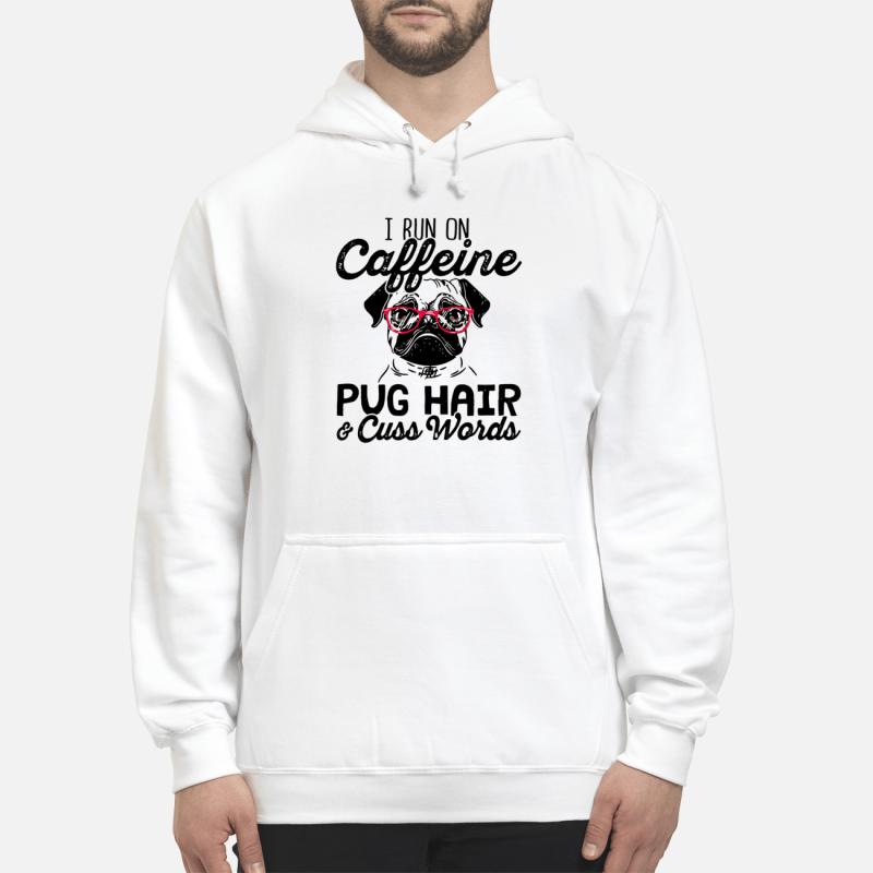 I Run On Caffeine Pugs Hair And Cuss Words Hoodie