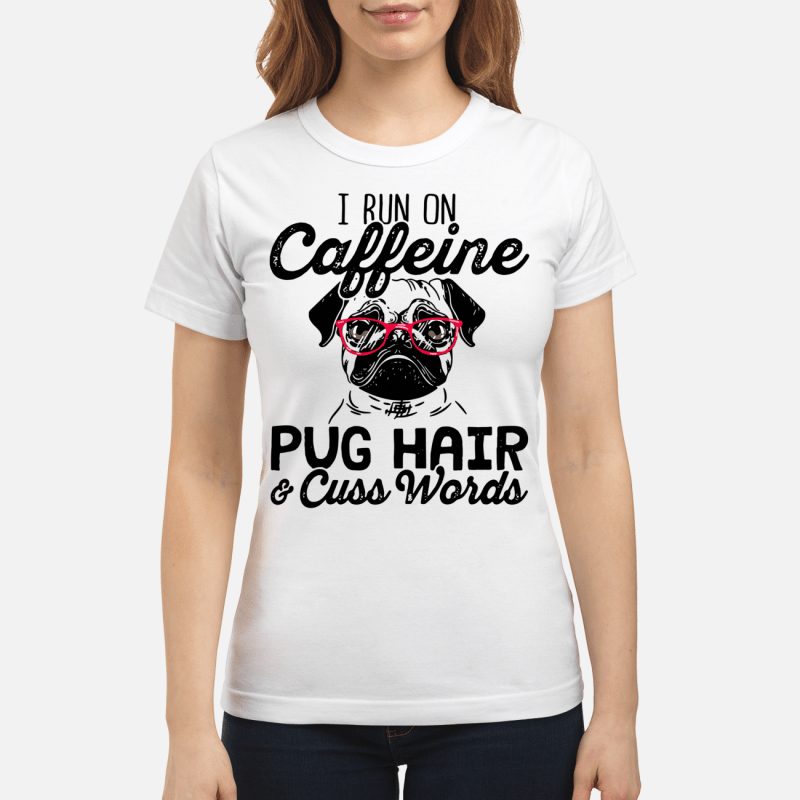 I Run On Caffeine Pugs Hair And Cuss Words Ladies Tee