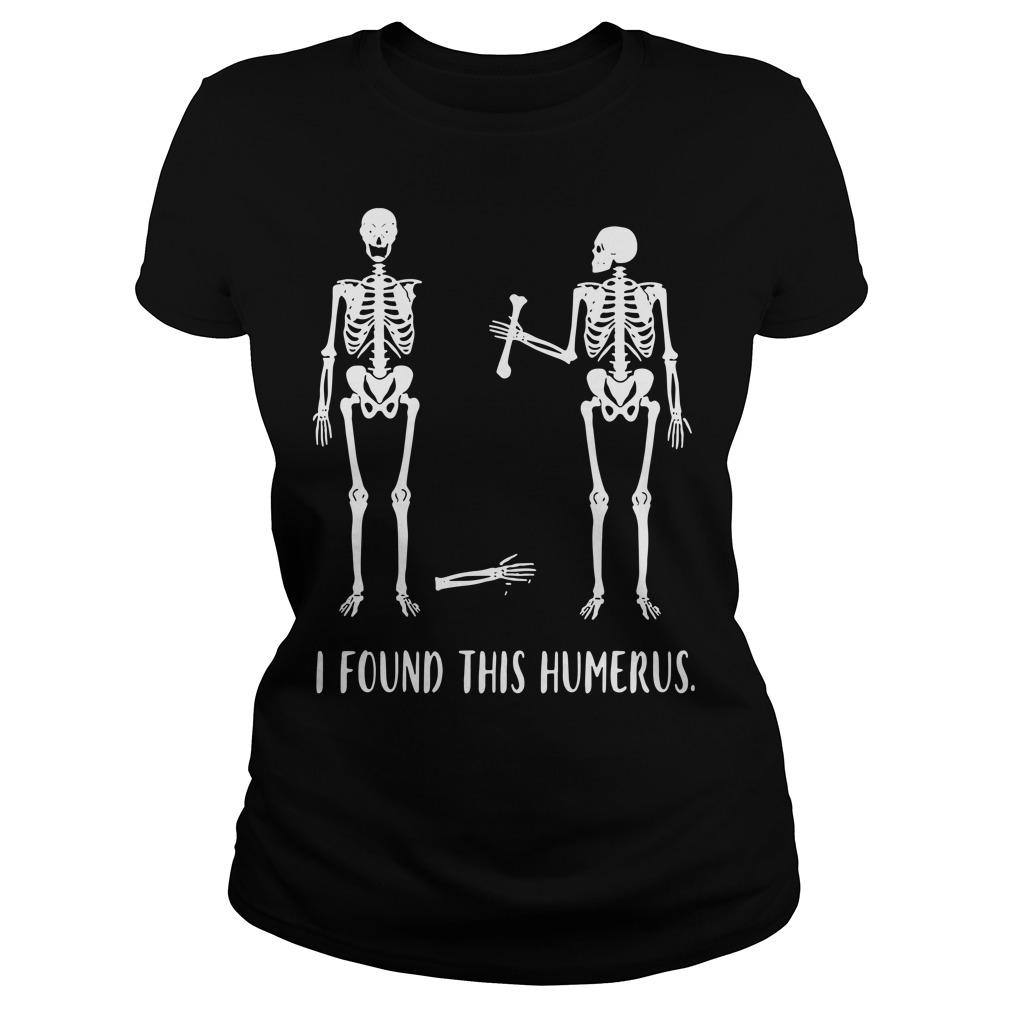 Skeletons I Found That Humerous Ladies Tee