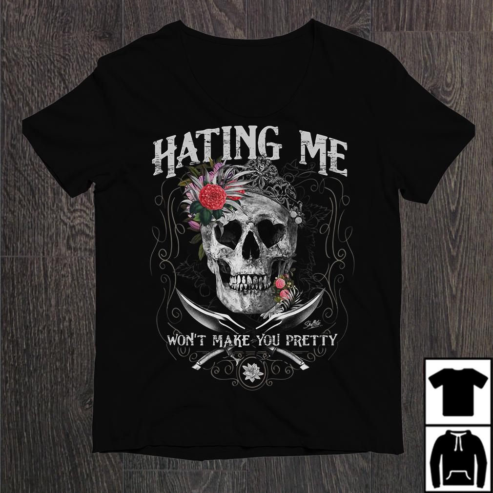 Skull Hating Me Won'T Make You Pretty Shirt