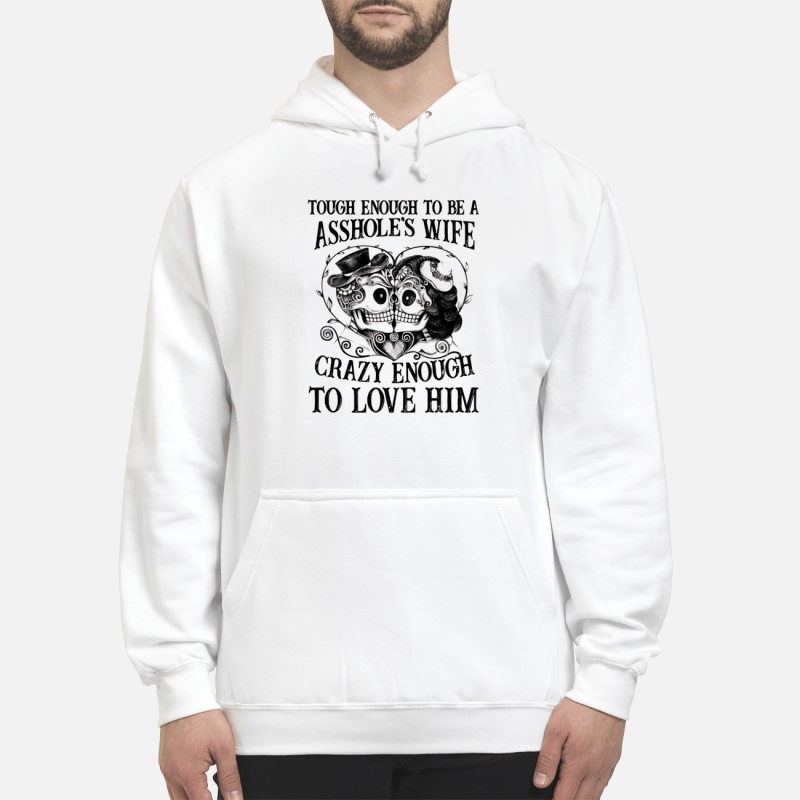 Skulls Tough Enough To Be An Asshole'S Wife Crazy Enough To Love Him Hoodie